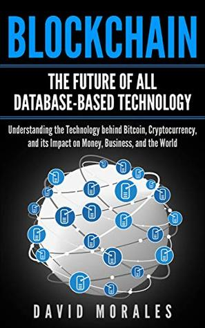 Blockchain Revolution - The Future of All Database-Based Technology - Understanding The Technology Behind Bitcoin, Cryptocurrency, and Its Impact On Money, ... - Blockchain Basics, Bitcoin Books)