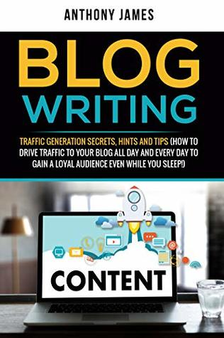 Blog Writing: Traffic Generation Secrets, Hints and Tips
