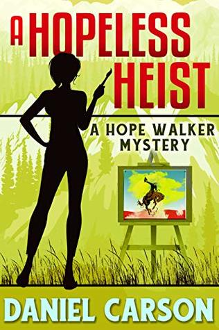 A Hopeless Heist (A Hope Walker Mystery Book 2)