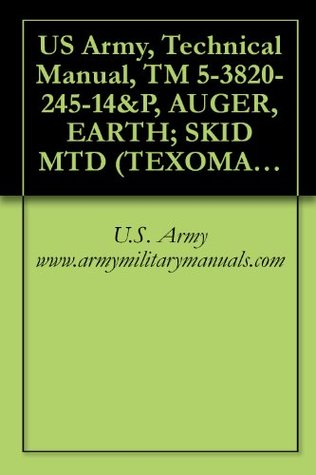 US Army, Technical Manual, TM 5-3820-245-14&P, AUGER, EARTH; SKID MTD (TEXOMA MODEL 270-9, REEDRILL INC.) (NSN 3820-01-146-2704), military manauals
