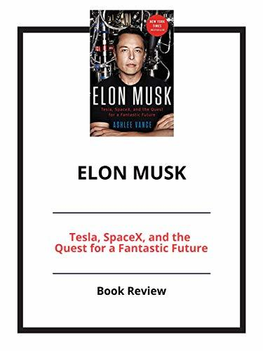 Elon Musk: Tesla, SpaceX, and the Quest for a Fantastic Future: Book Review