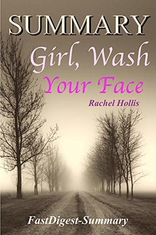 Summary: Girl, Wash Your Face by Rachel Hollis - Stop Believing the Lies About Who You Are so You Can Become Who You Were Meant to Be (Girl, Wash Your ... Lies About Who You Are - A Summary Book 1)