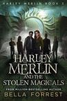 Harley Merlin and the Stolen Magicals (Harley Merlin #3)