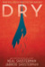 Dry by Neal Shusterman