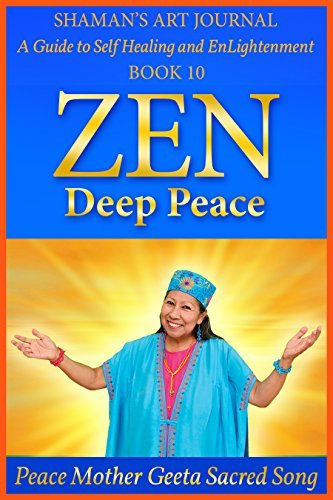 Zen: Deep Peace (Shaman's Art Journal: A Guide to Self Healing and EnLightenment Book 10)