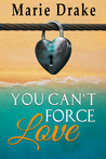 You Can't Force Love (Locked Hearts #1)