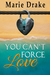 You Can't Force Love by Marie Drake