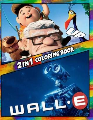 2 in 1 Coloring Book UP and Wall-e: Best Coloring Book for Children and Adults, Set 2 in 1 Coloring Book, Easy and Exciting Drawings of Your Loved ... Books for Children, Kids 4-12 and Adults)
