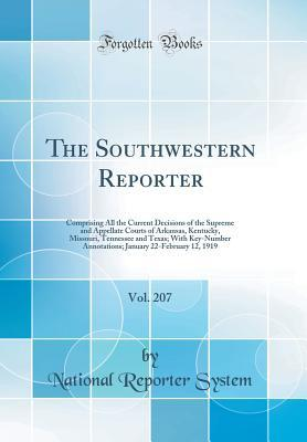 The Southwestern Reporter, Vol. 207: Comprising All the Current Decisions of the Supreme and Appellate Courts of Arkansas, Kentucky, Missouri, Tennessee and Texas; With Key-Number Annotations; January 22-February 12, 1919
