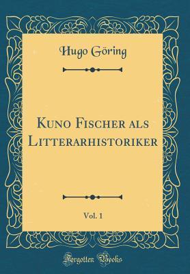 Kuno Fischer ALS Litterarhistoriker, Vol. 1