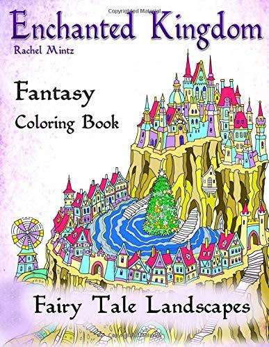 Enchanted Kingdom - Fantasy Fairy Tale Landscapes Coloring Book: Detailed Dragons, Magical Castles - Advanced Level For Teenagers, Adults