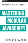 Mastering Modular JavaScript by Nicolás Bevacqua
