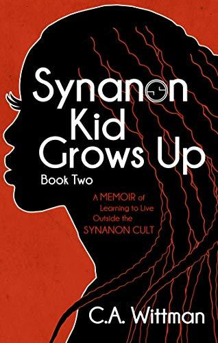 Synanon Kid Grows Up: A Memoir Of Learning To Live Outside The Synanon Cult