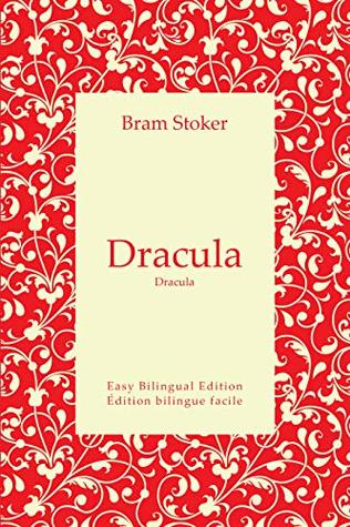 Dracula - Dracula - English to French - Anglais vers le français: Easy Bilingual Edition - Édition bilingue facile