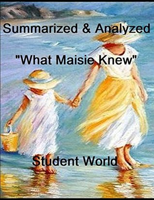"""Summarized & Analyzed: """"What Maisie Knew"""""""