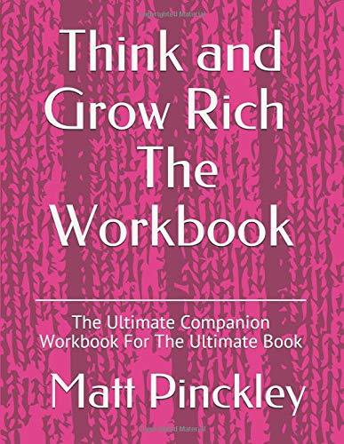 Think And Grow Rich - The Workbook: The Ultimate Companion Workbook For The Ultimate Book