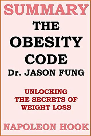 Summary of The Obesity Code by Dr. Jason Fung: unlocking the secrets of weight loss (Health and Fitness Book Summaries 2)