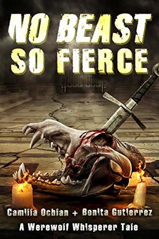 No Beast So Fierce: An Urban Fantasy With Bite (A Werewolf Whisperer Novella Book 1)