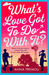 What's Love Got To Do With It? by Anna Premoli