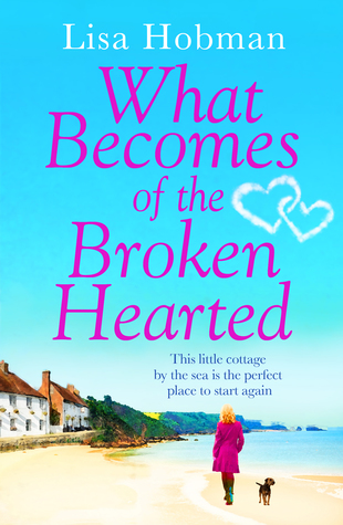 What Becomes of the Broken Hearted: The most heartwarming and feelgood novel you'll read this year