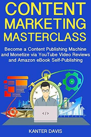 Content Marketing Masterclass: Become a Content Publishing Machine and Monetize via YouTube Video Reviews and Amazon eBook Self-Publishing