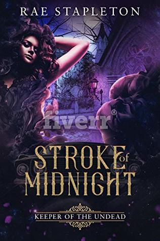 Stroke of Midnight: A Reverse Harem Zombie Fantasy Romance (Keepers of the Undead)