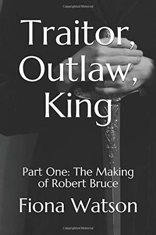 Traitor, Outlaw, King: Part One: The Making of Robert Bruce