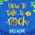 How to Talk to a Rock by Bill Alive