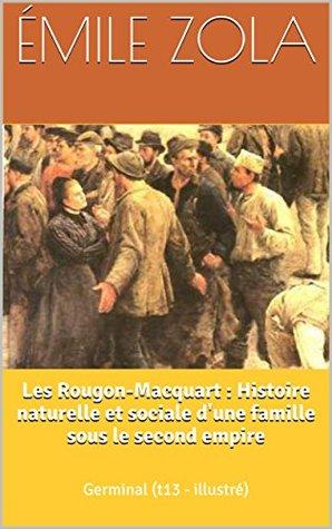 Les Rougon-Macquart : Histoire naturelle et sociale d'une famille sous le second empire: Germinal (t13 - illustré)