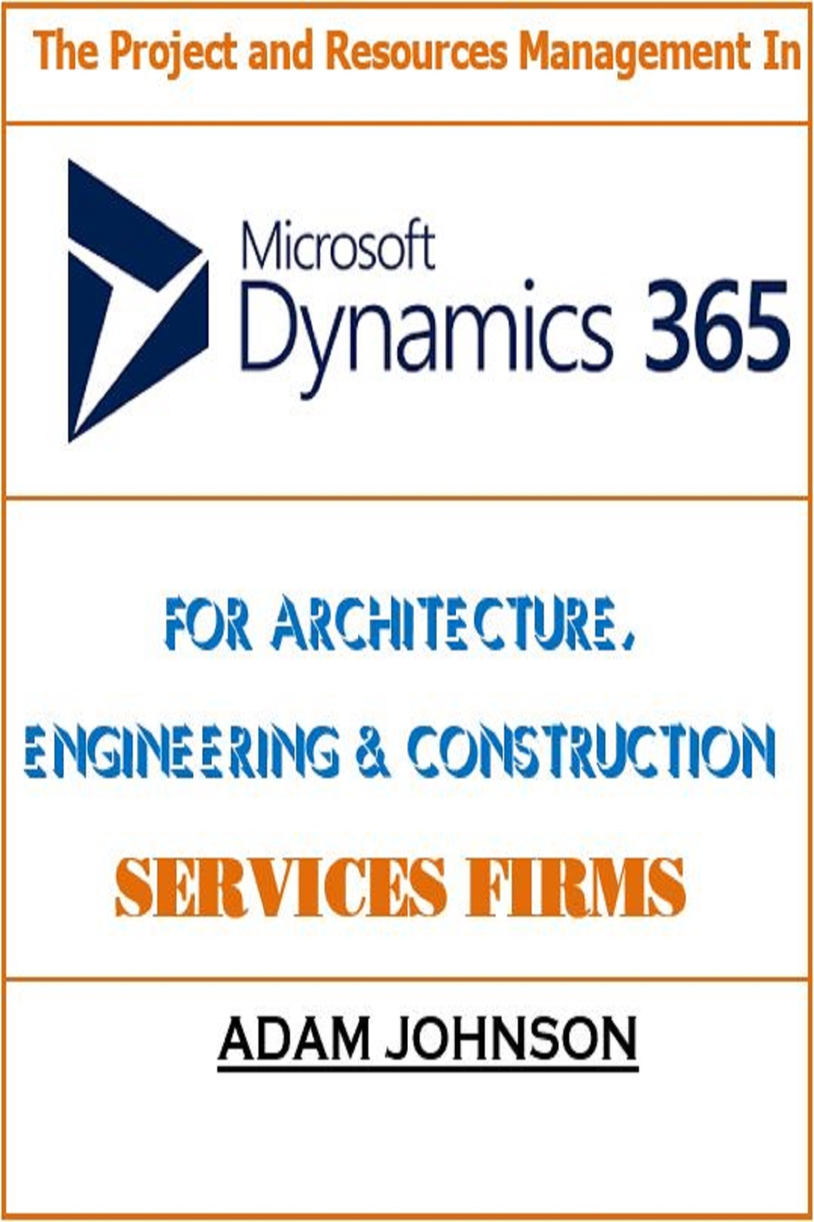 The Project and Resources Management In Dynamics 365 For Architecture, Engineering  Construction Services Firms