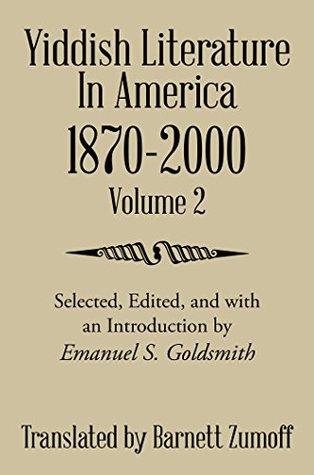 Yiddish Literature in America 1870-2000: Volume 2