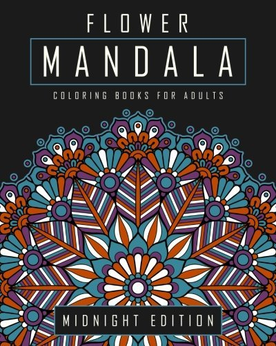 Flower Mandala Coloring Books for Adults: Midnight Edition - Floral Mandalas Coloring Book for Adults Featuring Flower Mandalas on Coloring Pages with a Black Background (Volume 2)