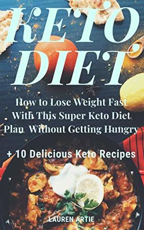 Keto Diet: How to Lose Weight Fast With This Super Ketogenic Diet Menu Without Getting Hungry + 10 Delicious Keto Recipes: Learn How to Feed Yourself With a Keto Diet Menu on the Right and Simple Way