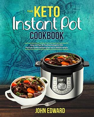 The Keto Instant Pot Cookbook: Easy and Fast & Practical Ketogenic Diet Pressure Cooker Recipes gives you a healthy weight