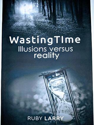 Wasting time Illusions versus reality (1)