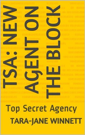 TSA: New Agent On The Block: Top Secret Agency (TSA: Top Secret Agency Book 1)
