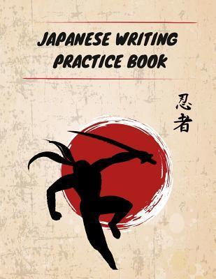 Japanese Writing Practice Book: Practice Writing Japanese Kanji Symbols & Kana Characters. Learn How to Write Hiragana, Katakana and Genkouyoushi for Beginners