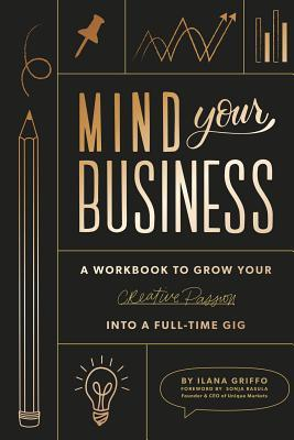 Mind Your Business: Plan Your Business and Turn Your Creative Passion Into Your Full-Time Gig