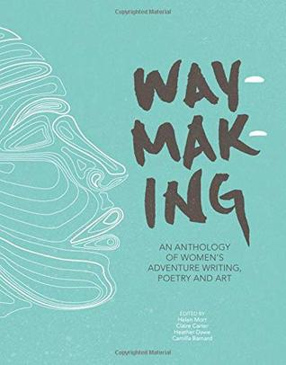 Waymaking: An Anthology of Women's Adventure Writing, Poetry and Art