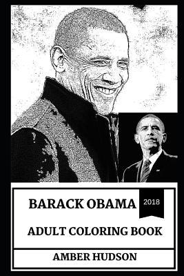 Barack Obama Adult Coloring Book: One of the Best American Presidents of All Time and Chill Politician, Acclaimed Lawyer and Legendary Writer Inspired Adult Coloring Book