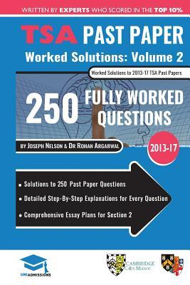 TSA Past Paper Worked Solutions Volume Two: 2013 -16, Detailed Step-By-Step Explanations for over 200 Questions, Comprehensive Section 2 Essay Plans, Thinking Skills Assessment, UniAdmissions