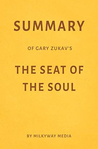 Summary of Gary Zukav's The Seat of the Soul by Milkyway Media
