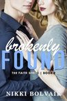 Brokenly Found (Faith, #2)