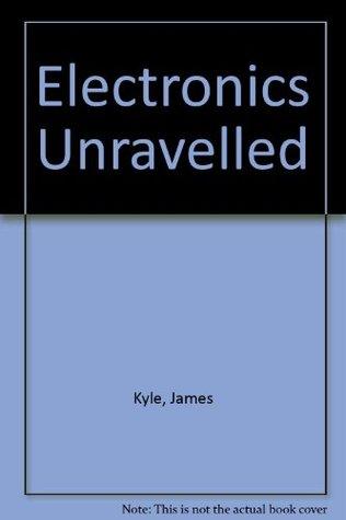 Electronics Unravelled