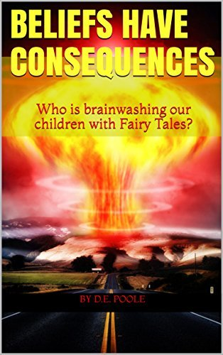 Beliefs Have Consequences: Who is brainwashing our children with Fairy Tales?