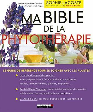 Ma bible de la phytothérapie: Le guide de référence pour se soigner avec les plantes