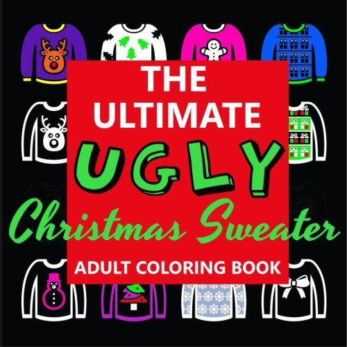 The Ultimate UGLY Christmas Sweater Adult Coloring Book