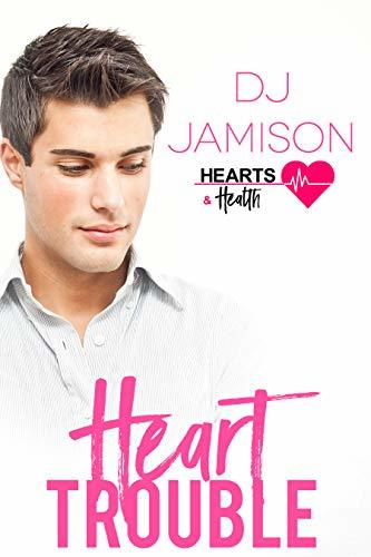 Heart Trouble (Hearts and Health, #1; Ashe Sentinel Connections #6)