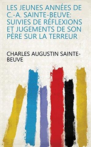 Les jeunes années de C.-A. Sainte-Beuve: suivies de réflexions et jugements de son père sur la terreur