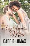 Say You're Mine (Say You Will Book 3: Olivia & Ronan)